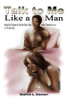 Talk to Me Like a Man: Straight Man Talk about the Truth Men Need to Know about Themselves in a Love Relationship