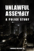 Unlawful Assembly: A Police Story