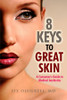 8 Keys to Great Skin: A Consumer's Guide to Medical Aesthetics
