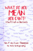 What Do You Mean You Can't!: A Swift Kick in the Can'ts/ An Auto Godography