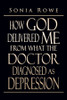 How God Delivered Me from What the Doctor Diagnosed as Depression