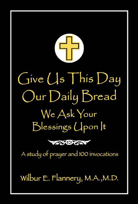 Give Us This Day Our Daily Bread: We Ask Your Blessings Upon It