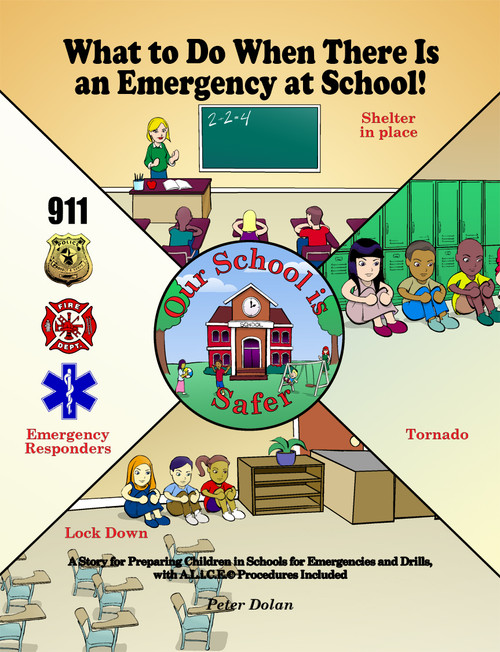 What to Do When There Is an Emergency at School!: A Story for Preparing Children in Schools for Emergencies and Drills, with A.L.i.C.E.© Procedures Included