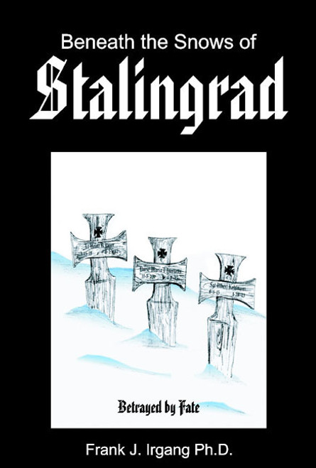 Beneath the Snows of Stalingrad: Betrayed by Fate