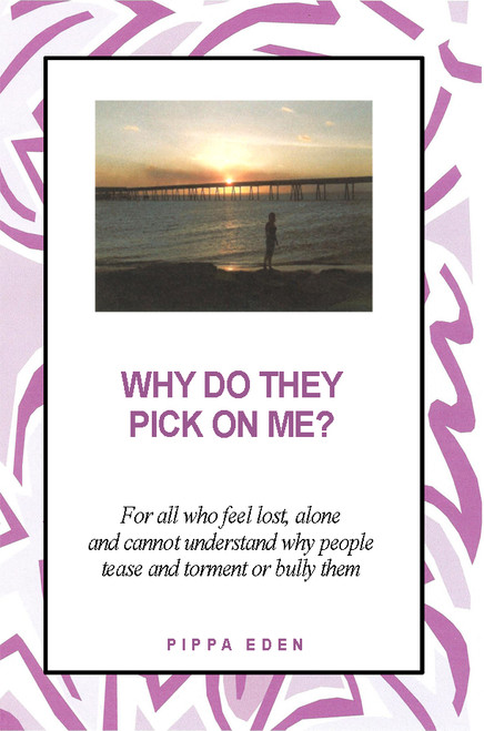 Why Do They Pick on Me?: For all who feel lost, alone and cannot understand why people tease and torment or bully them
