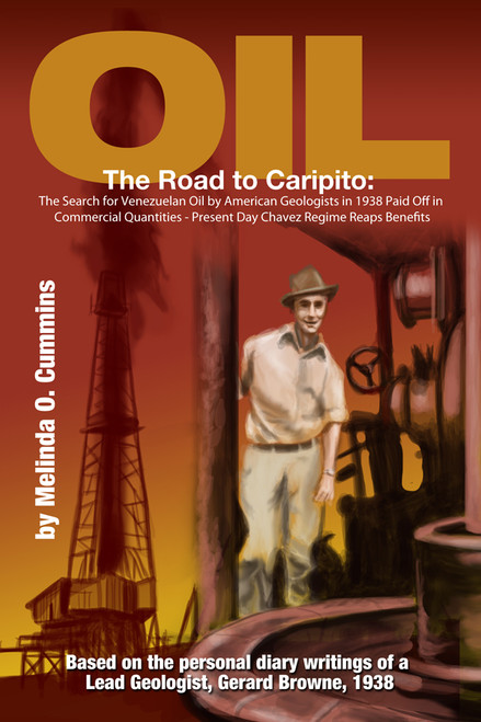 Oil: The Road to Caripito: The Search for Venezuelan Oil by American Geologists in 1938 Paid Off in Commercial Quantities - Present Day Chavez Regime Reaps Benefits