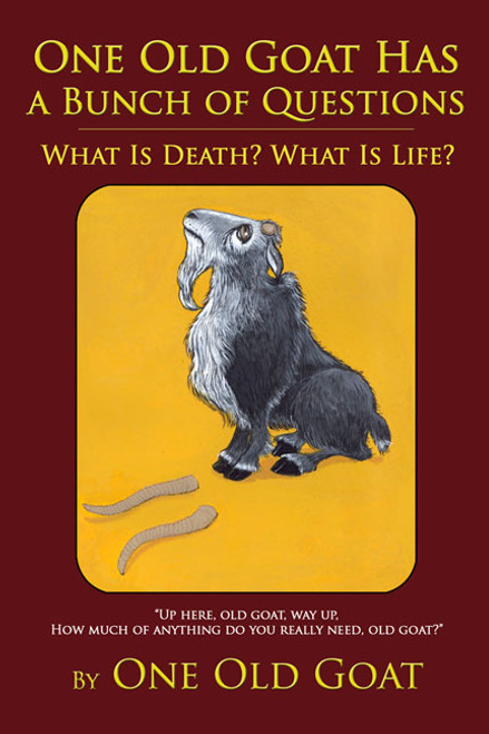 One Old Goat Has a Bunch of Questions: What Is Death? What Is Life?