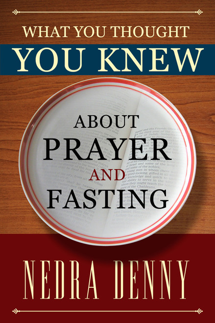 What You Thought You Knew About Prayer and Fasting