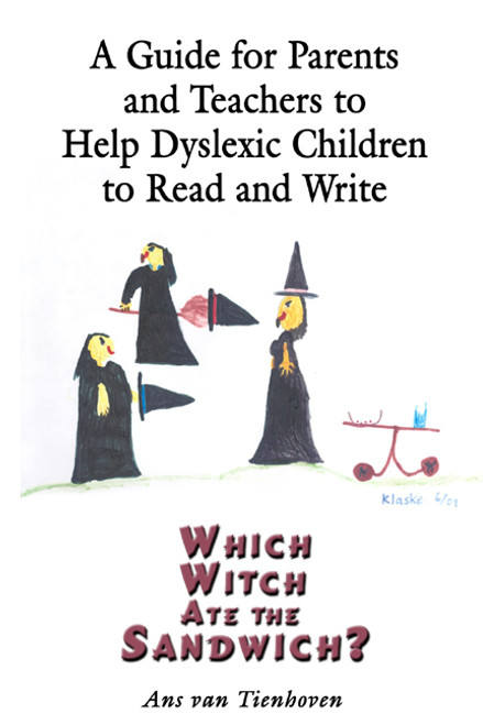 A Guide For Parents and Teachers to Help Dyslexic Children to Read and Write: Which Witch Ate the Sandwich?