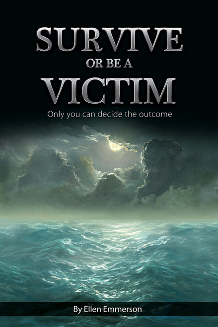 Survive or Be a Victim (Only You Can Decide the Outcome)