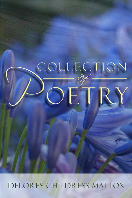 Collection of Poetry (by Delores Childress Mattox)