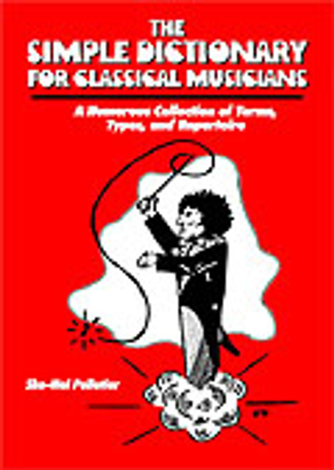 The Simple Dictionary for Classical Musicians: A Humorous Collection of Terms, Types, and Repertoire
