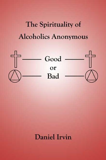 The Spirituality of Alcoholics Anonymous: Good or Bad