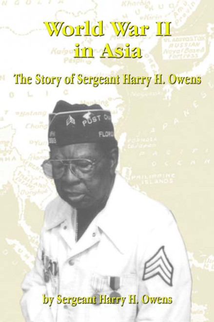 World War II in Asia: The Story of Sergeant Harry H. Owens