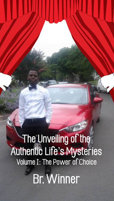 The Unveiling of the Authentic Life's Mysteries: Volume I: The Power of Choice