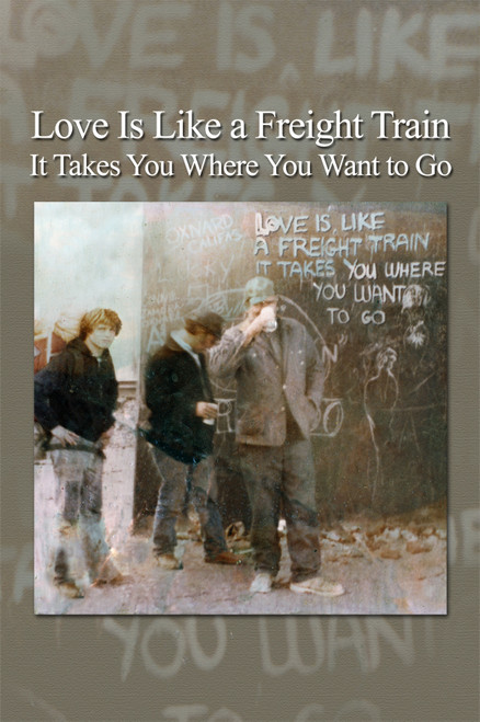 Love Is Like a Freight Train – It Takes You Where You Want to Go