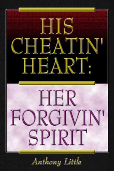 His Cheatin' Heart: Her Forgivin' Spirit