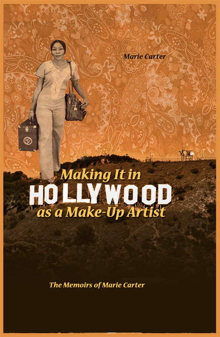 Making It in Hollywood as a Make-Up Artist: The Memoirs of Marie Carter