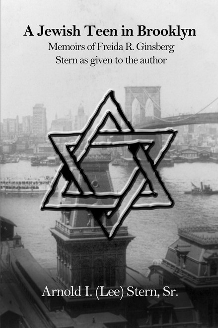 A Jewish Teen in Brooklyn: Memoirs of Freida R. Ginsberg Stern as given to the author