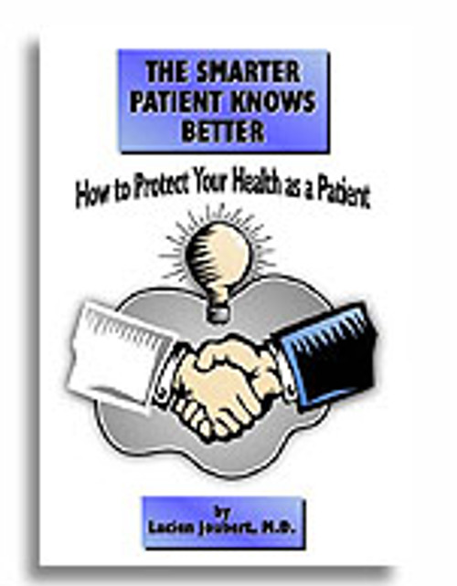The Smarter Patient Knows Better: How to Protect Your Health as a Patient