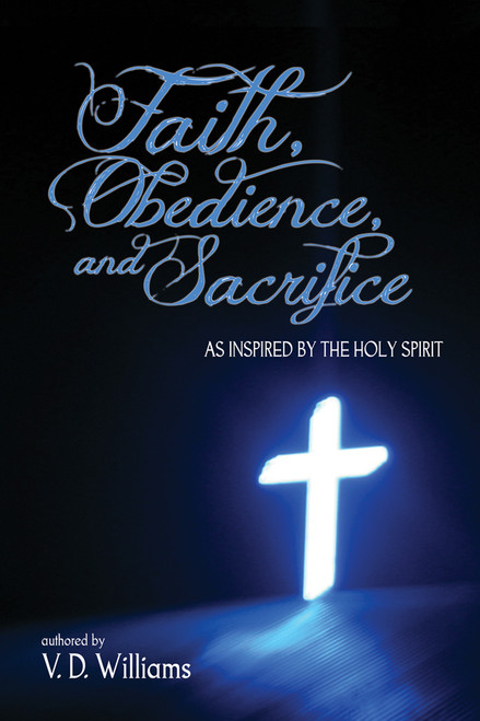 Faith, Obedience, And Sacrifice…As Inspired By The Holy Spirit
