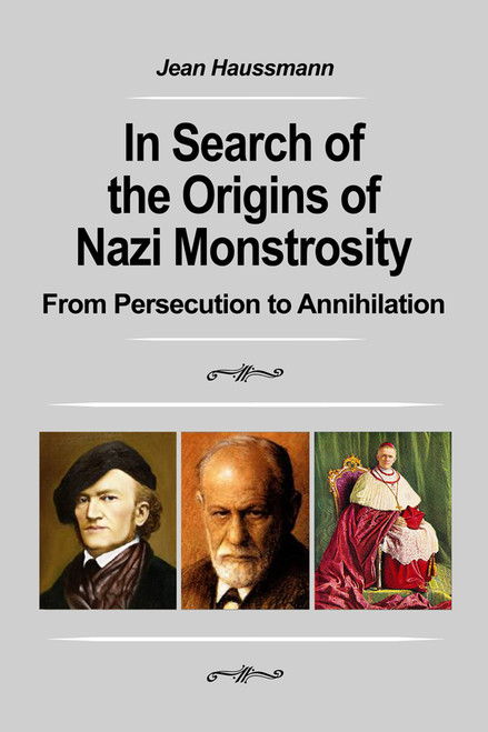 In Search of the Origins of Nazi Monstrosity: From Persecution to Annihilation