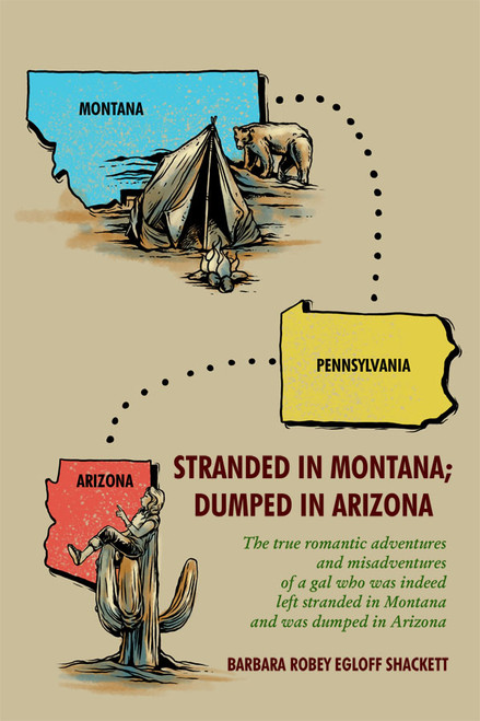 Stranded in Montana; Dumped in Arizona The true romantic adventures and misadventures of a gal who was, indeed, left stranded in Montana and was dumped in Arizona