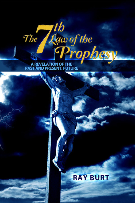 The Seventh Law of the Prophesy: A Revelation of the Past and Present, Future