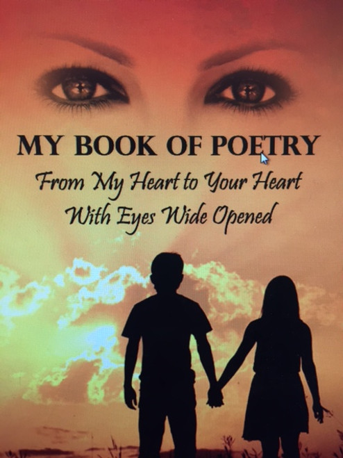 My Book of Poetry:From My Heart to Your Heart, With Eyes Wide Opened