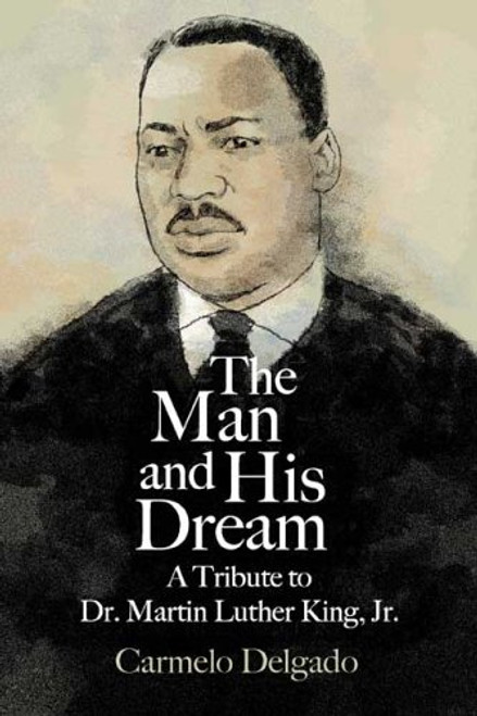The Man and His Dream: A Tribute to Dr. Martin Luther King, Jr.