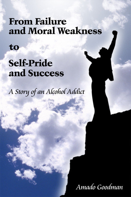 From Failure and Moral Weakness to Self-Pride and Success: A Story of an Alcohol Addict