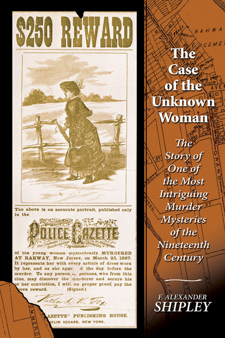 The Case of the Unknown Woman: The Story of One of the Most Intriguing Murder Mysteries of the Nineteenth Century