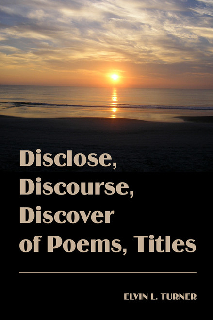 Disclose, Discourse, Discover of Poems, Titles