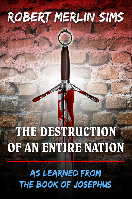 The Destruction of An Entire Nation - As Learned From the Book of Josephus