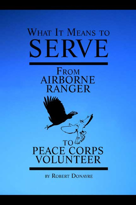 What it Means to Serve: From Airborne Ranger to Peace Corps Volunteer