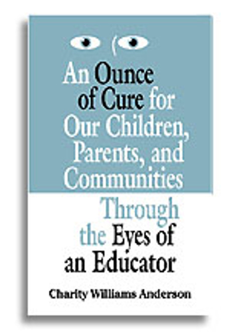 An Ounce of Cure for Our Children, Parents, and Communities Through the Eyes of an Educator