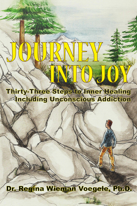 Journey into Joy: Thirty-Three Steps to Inner Healing Including Unconscious Addiction