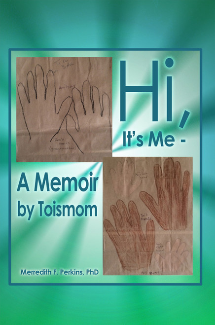 Hi, It's Me - A Memoir by Toismom