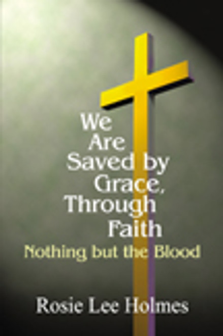 We Are Saved by Grace, Through Faith: Nothing but the Blood