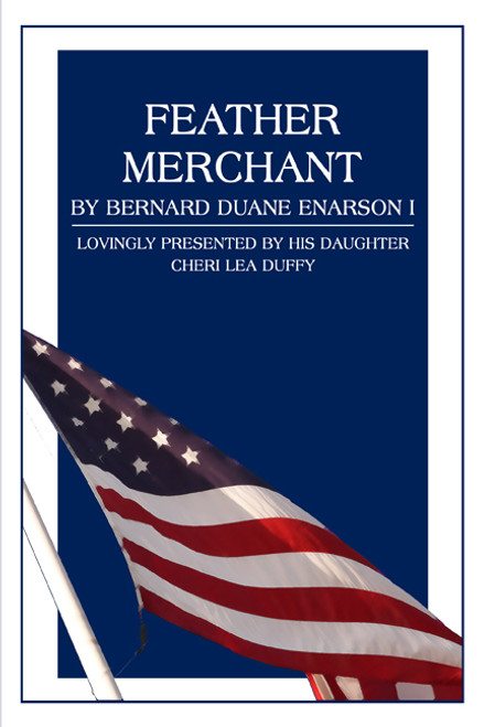 Feather Merchant by Bernard Duane Enarson I: lovingly presented by his daughter Cheri Lea Duffy