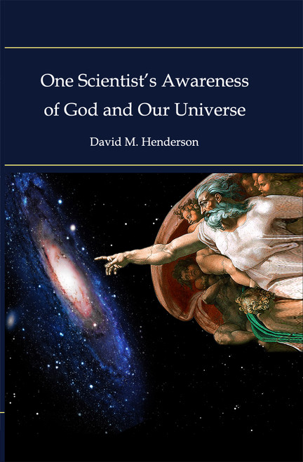 One Scientist's Awareness of God and Our Universe