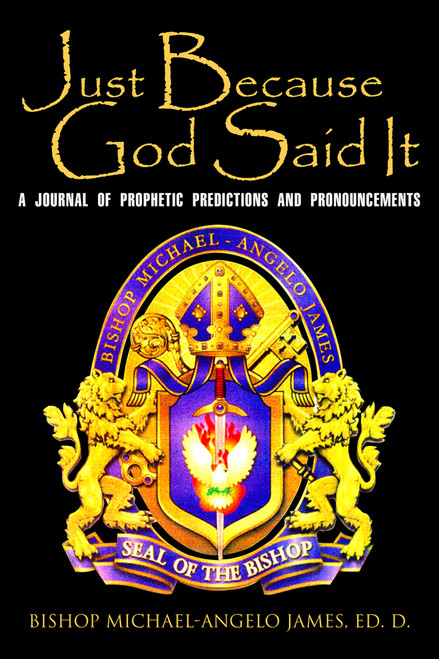 Just Because God Said It: A Journal of Prophetic Predictions and Pronouncements