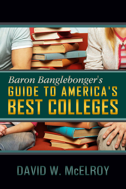 Baron Banglebonger's Guide to America's Best Colleges