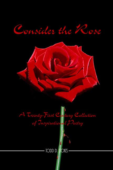 Consider the Rose: A Twenty-First Century Collection of Inspirational Poetry