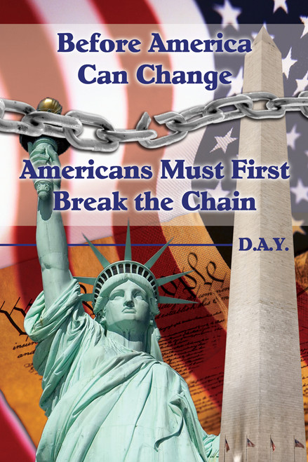 Before America Can Change - Americans Must First Break the Chain