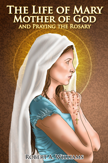 The Life of Mary Mother of God and Praying the Rosary