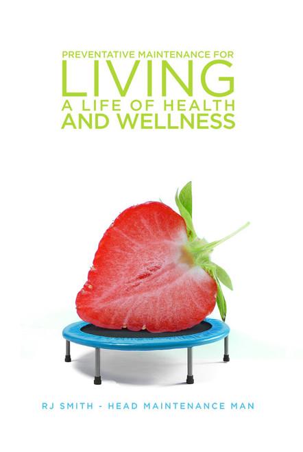 RJ Smith – Head Maintenance Man: Preventative Maintenance for Living a Life of Health and Wellness
