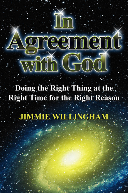 In Agreement with God: Doing the Right Thing at the Right Time for the Right Reason