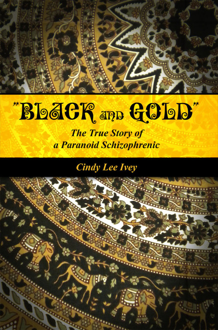 """""""Black and Gold"""": The True Story of a Paranoid Schizophrenic"""