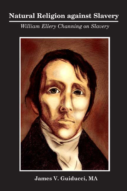 Natural Religion against Slavery: William Ellery Channing on Slavery